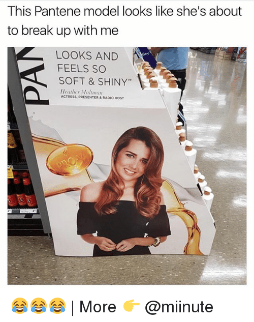 """modelling: This Pantene model looks like she's about  to break up with me  LOOKS AND  FEELS sO  SOFT & SHINY""""  Heather Maltman  ACTRESS, PRESENTER & RADIO HOST 😂😂😂 