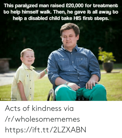 Disabled: This paralyzed man raised e20,000 for breatment  to help himself walk. Then, he gave it all away bo  help a disabled child bake HIS first steps.  OSWNS.com Acts of kindness via /r/wholesomememes https://ift.tt/2LZXABN