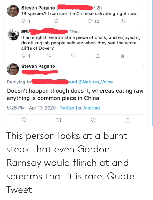 Gordon Ramsay: This person looks at a burnt steak that even Gordon Ramsay would flinch at and screams that it is rare. Quote Tweet