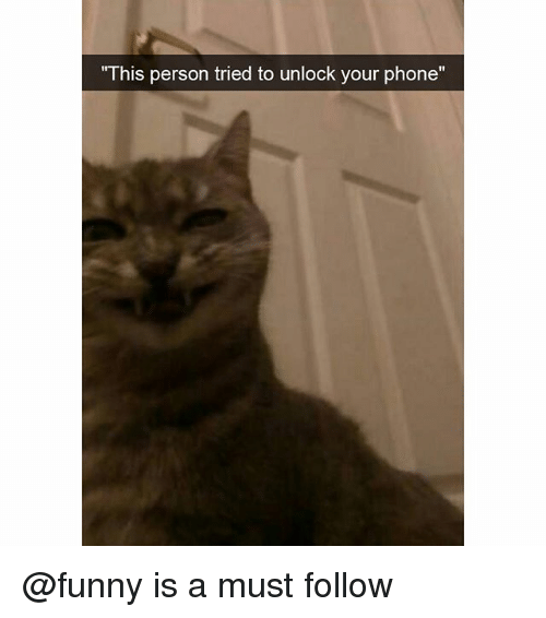 "Funny, Phone, and Person: This person tried to unlock your phone""  1I @funny is a must follow"