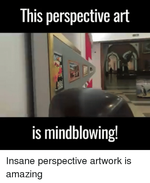 Memes, Insanity, and 🤖: This perspective art  is mindblowing! Insane perspective artwork is amazing