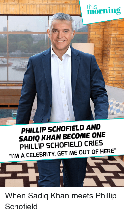 """phillip schofield: this  PHILLIP SCHOFIELD AND  SADIO KHAN BECOME ONE  PHILLIP SCHOFIELD CRIES  """"I'M A CELEBRITY, GET ME OUT OF HERE"""" When Sadiq Khan meets Phillip Schofield"""
