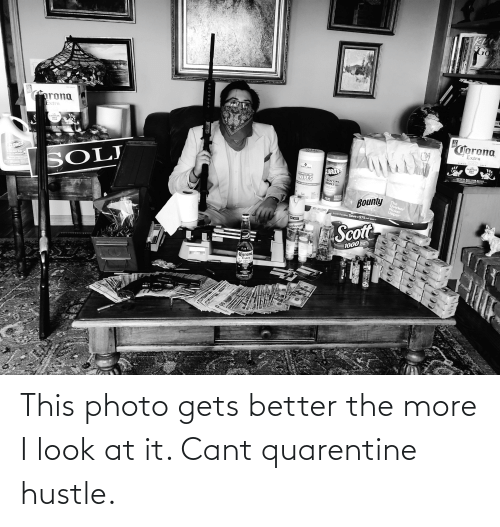 hustle: This photo gets better the more I look at it. Cant quarentine hustle.