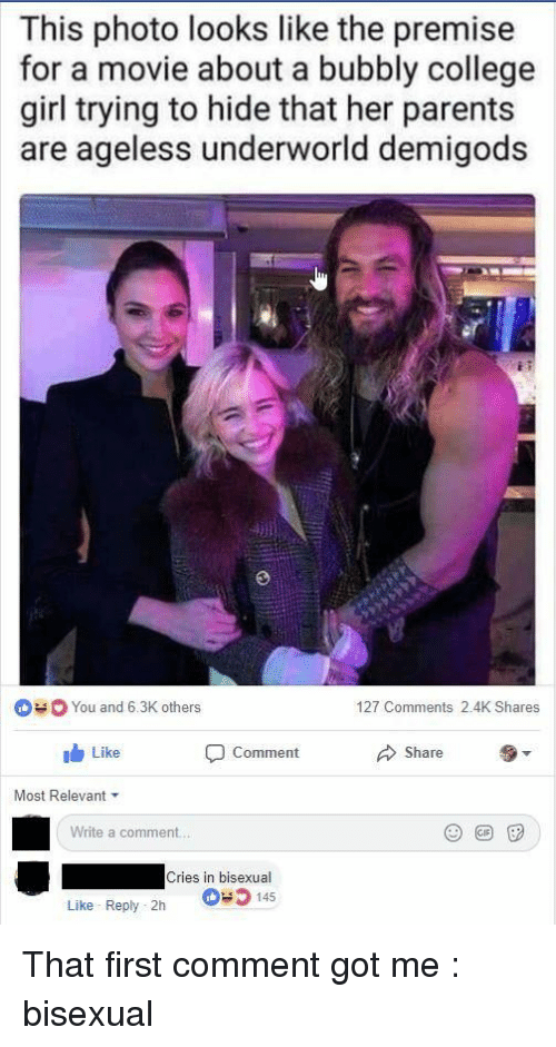 underworld: This photo looks like the premise  for a movie about a bubbly college  girl trying to hide that her parents  are ageless underworld demigods  You and 6.3K others  127 Comments 2.4K Shares  Like  Commernt  Share  Most Relevant  Write a comment...  Cries in bisexual  145  Like Reply-2h That first comment got me : bisexual