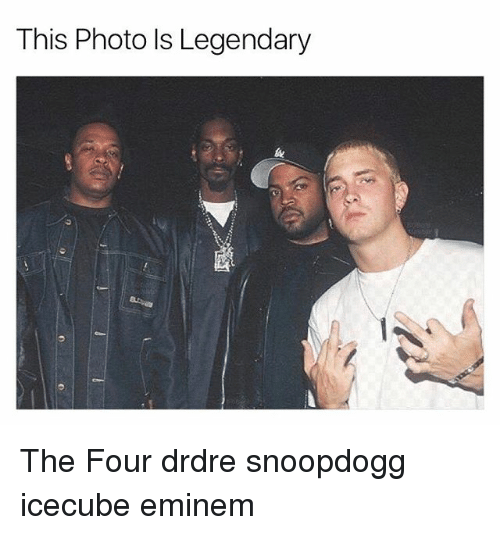 icecube: This Photo ls Legendary The Four drdre snoopdogg icecube eminem
