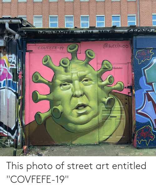 "Covfefe: This photo of street art entitled ""COVFEFE-19"""