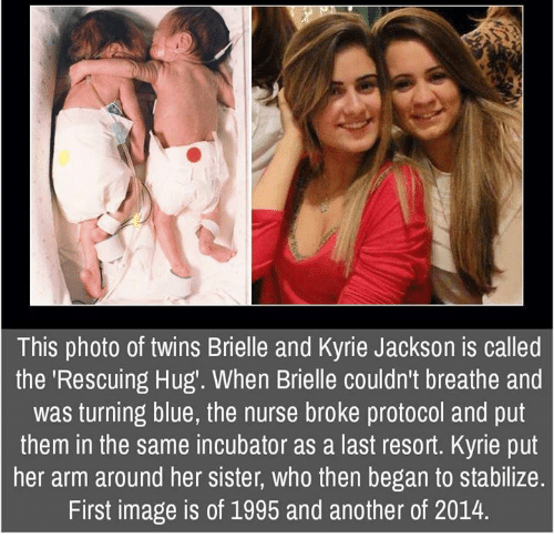 """Memes, Twins, and Blue: This photo of twins Brielle and Kyrie Jackson is called  the """"Rescuing Hug'. When Brielle couldn't breathe and  was turning blue, the nurse broke protocol and put  them in the same incubator as a last resort. Kyrie put  her arm around her sister, who then began to stabilize.  First image is of 1995 and another of 2014."""