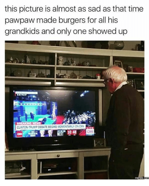Trump: this picture is almost as sad as that time  pawpaw made burgers for all his  grandkids and only one showed up  BREAKINOTNEWS  CLINTON TRUMP DEBATE BEGINS MOMENTARILY ON CNN  memes Conn