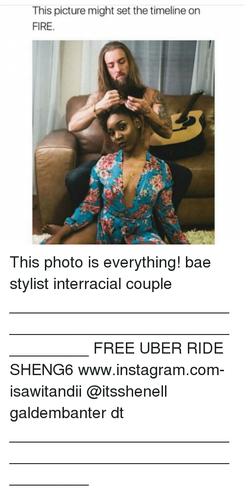 Memes, Uber, and 🤖: This picture might set the timeline on  FIRE This photo is everything! bae stylist interracial couple ___________________________________________________________ FREE UBER RIDE SHENG6 www.instagram.com-isawitandii @itsshenell galdembanter dt ___________________________________________________________