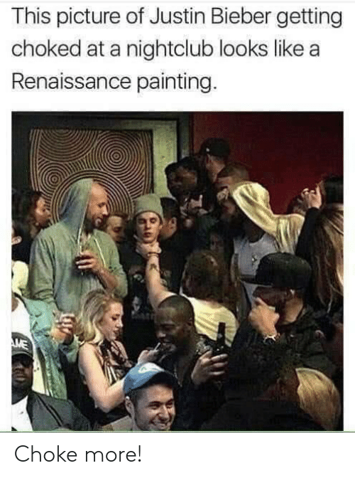 Justin Bieber: This picture of Justin Bieber getting  choked at a nightclub looks like a  Renaissance painting.  ME Choke more!