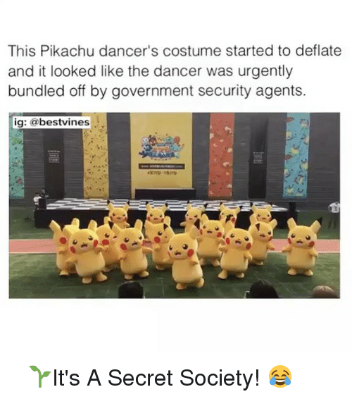 deflate: This Pikachu dancer's costume started to deflate  and it looked like the dancer was urgently  bundled off by government security agents.  ig: (a best vines ⠀ 🌱It's A Secret Society! 😂