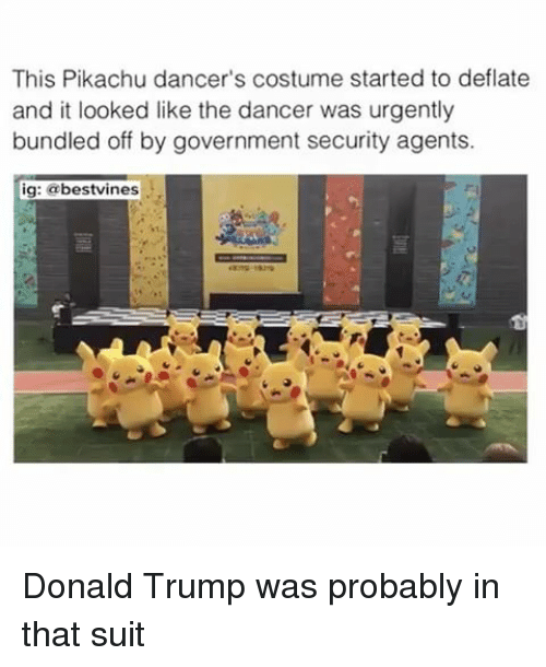 deflate: This Pikachu dancer's costume started to deflate  and it looked like the dancer was urgently  bundled off by government security agents.  ig: @bestvines  ปิ <p>Donald Trump was probably in that suit</p>