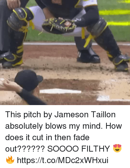 Memes, Mind, and 🤖: This pitch by Jameson Taillon absolutely blows my mind. How does it cut in then fade out??????  SOOOO FILTHY 😍🔥 https://t.co/MDc2xWHxui