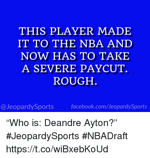 "Facebook, Nba, and Sports: THIS PLAYER MADE  IT TO THE NBA AND  NOW HAS TO TAKE  A SEVERE PAYCUT.  ROUGH  @JeopardySports facebook.com/JeopardySports ""Who is: Deandre Ayton?"" #JeopardySports #NBADraft https://t.co/wiBxebKoUd"
