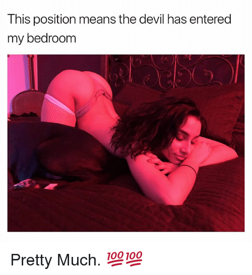 Devil, Dank Memes, and Means: This position means the devil has entered  my bedroom Pretty Much. 💯💯