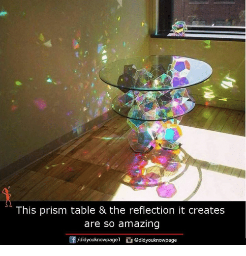 Amaz: This prism table & the reflection it creates  are so amazing  Of /didyouknowpagel  didyouknowpage