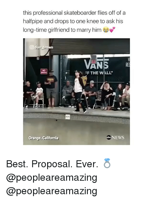 "Memes, News, and Best: this professional skateboarder flies off of a  halfpipe and drops to one knee to ask his  long-time girlfriend to marry him  回d  RE  NO  ""(  THE WALL""  Orange, California  NEWS Best. Proposal. Ever. 💍 @peopleareamazing @peopleareamazing"