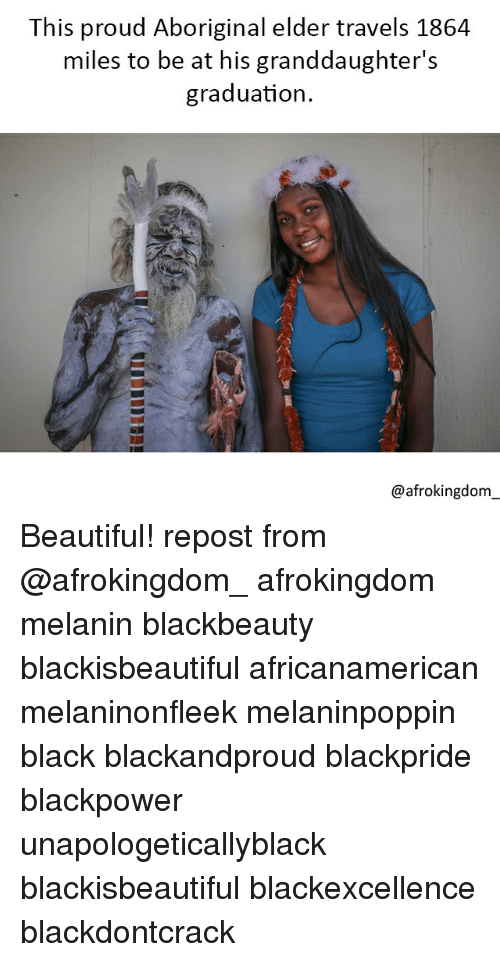 Beautiful, Memes, and Black Don't Crack: This proud Aboriginal elder travels 1864  miles to be at his granddaughter's  graduation  @afrokingdom Beautiful! repost from @afrokingdom_ afrokingdom melanin blackbeauty blackisbeautiful africanamerican melaninonfleek melaninpoppin black blackandproud blackpride blackpower unapologeticallyblack blackisbeautiful blackexcellence blackdontcrack