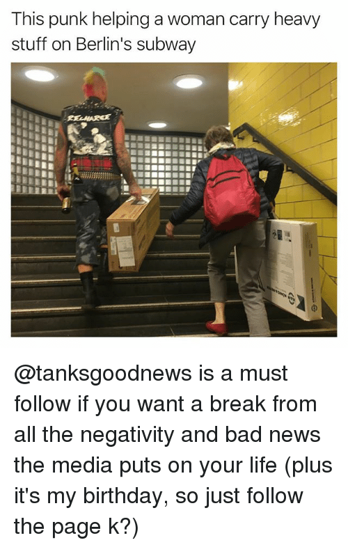 Punked: This punk helping a woman carry heavy  stuff on Berlin's subway @tanksgoodnews is a must follow if you want a break from all the negativity and bad news the media puts on your life (plus it's my birthday, so just follow the page k?)