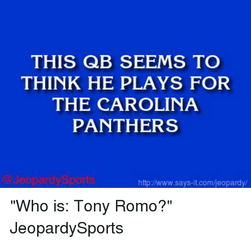 """carolina panther: THIS QB SEEMS TO  THINK HE PLAYS FOR  THE CAROLINA  PANTHERS  leopard Sport  http//www.says it.com/jeopardy/ """"Who is: Tony Romo?"""" JeopardySports"""