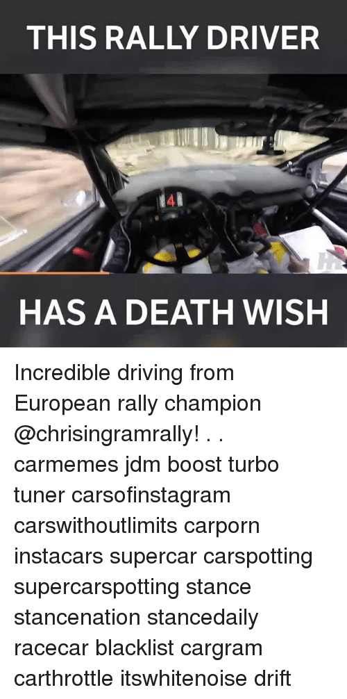 Driving, Memes, and Boost: THIS RALLY DRIVER  HAS A DEATH WISH Incredible driving from European rally champion @chrisingramrally! . . carmemes jdm boost turbo tuner carsofinstagram carswithoutlimits carporn instacars supercar carspotting supercarspotting stance stancenation stancedaily racecar blacklist cargram carthrottle itswhitenoise drift