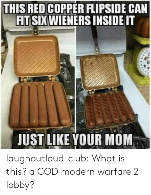 modern warfare: THIS RED COPPER FLIPSIDE CAN  FIT SIXWIENERS INSIDE IT  JUST LIKE YOUR MOM laughoutloud-club:  What is this? a COD modern warfare 2 lobby?