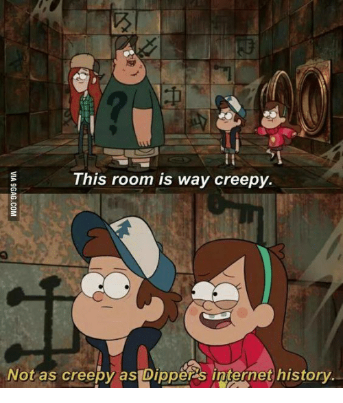 dipper: This room is way creepy.  Not as creepy as Dippers internet history