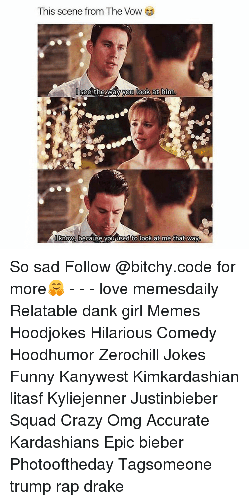 Crazy, Dank, and Drake: This scene from The Voww  I see the way yo  u loo  im  know because vou used to  o look at me  that wav So sad Follow @bitchy.code for more🤗 - - - love memesdaily Relatable dank girl Memes Hoodjokes Hilarious Comedy Hoodhumor Zerochill Jokes Funny Kanywest Kimkardashian litasf Kyliejenner Justinbieber Squad Crazy Omg Accurate Kardashians Epic bieber Photooftheday Tagsomeone trump rap drake