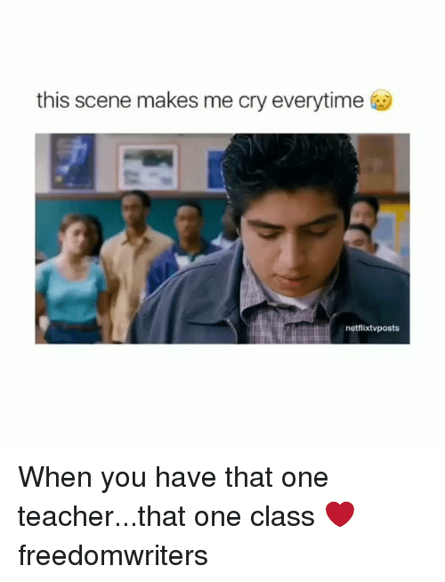 Memes, Teacher, and 🤖: this scene makes me cry everytime  netflixtvposts When you have that one teacher...that one class ❤ freedomwriters