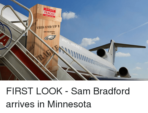 Memes, Eagle, and Minnesota: THIS SDE FRAGILE  CARE  THIS END UP t  HAVE FUN SUCKERS!  -EAGLES FIRST LOOK - Sam Bradford arrives in Minnesota
