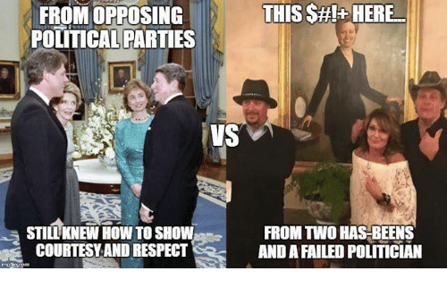 political parties: THIS SHI- HERE  FROM OPPOSING  POLITICAL PARTIES  VS  FROM Two HAS BEENS  STILL KNEW HOW TO SHOW  COURTESY AND RESPECT  AND A FAILED POLITICIAN