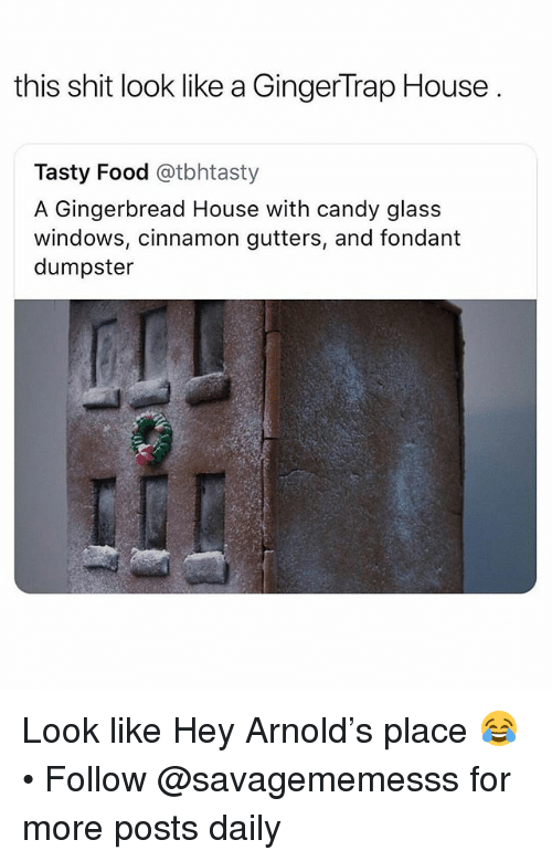 hey arnold: this shit look like a GingerTrap House  Tasty Food @tbhtasty  A Gingerbread House with candy glass  windows, cinnamon gutters, and fondant  dumpster Look like Hey Arnold's place 😂 • Follow @savagememesss for more posts daily