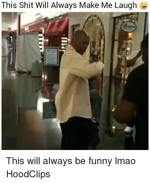 Funny, Lmao, and Shit: This Shit Will Always Make Me Laugh & This will always be funny lmao HoodClips