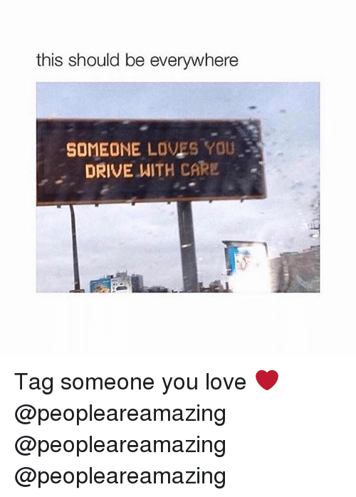 Drived: this should be everywhere  SOMEONE LOVES YOU  DRIVE WITH CARE Tag someone you love ❤️ @peopleareamazing @peopleareamazing @peopleareamazing