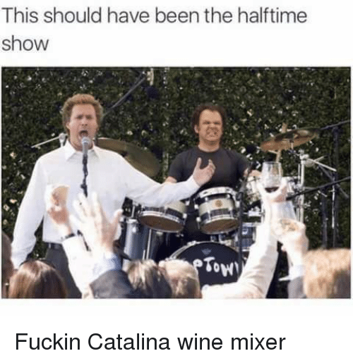 catalina wine mixer: This should have been the halftime  show  Tow Fuckin Catalina wine mixer