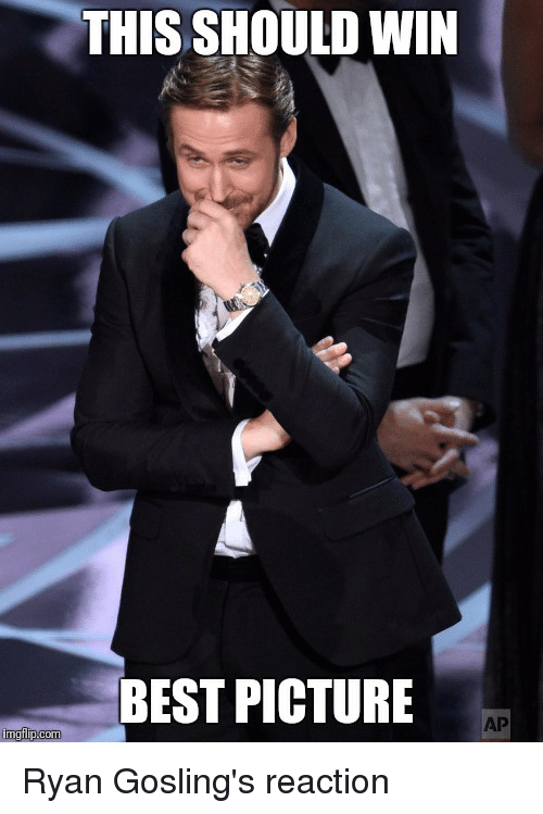Ryan Gosling, Advice Animals, and Best Pictures: THIS SHOULD WIN  BEST PICTURE  AP  mgflipcomo Ryan Gosling's reaction