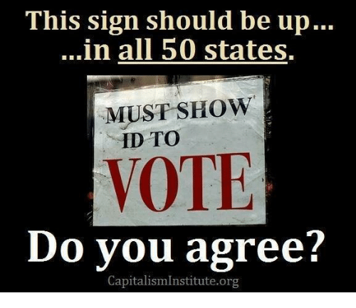 50 states: This sign should be up...  ...in all 50 states.  MUST SHOW  ID TO  VOTE  Do you agree?  CapitalismInstitute.org