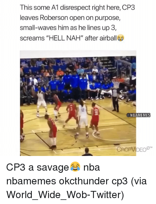 "Roberson: This some A1 disrespect right here, CP3  leaves Roberson open on purpose,  small-waves him as he lines up 3  screams ""HELL NAH"" after airball  12  NBAMEMES  CROPVIDEO CP3 a savage😂 nba nbamemes okcthunder cp3 (via World_Wide_Wob-Twitter)"