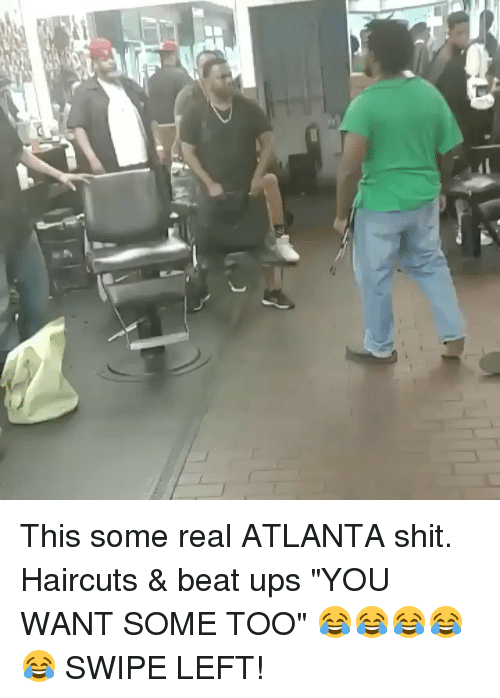 "Memes, Shit, and Ups: This some real ATLANTA shit. Haircuts & beat ups ""YOU WANT SOME TOO"" 😂😂😂😂😂 SWIPE LEFT!"