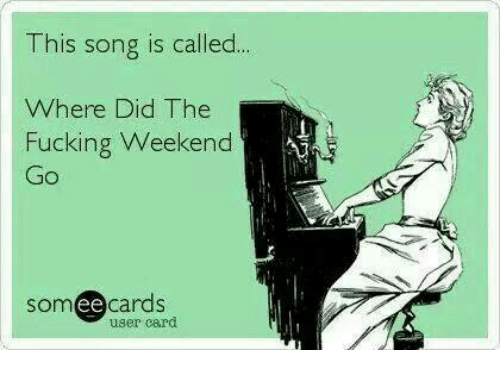 Dank, 🤖, and Where Did: This song is called  Where Did The  Fucking Weekend  Go  ee  cards  user card