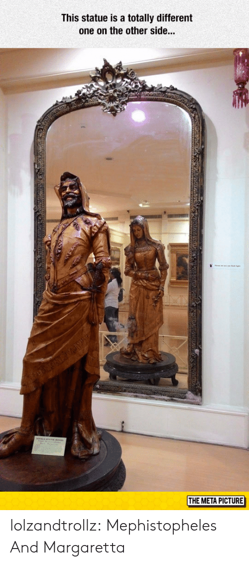 meta: This statue is a totally different  one on the other side...  THE META PICTURE lolzandtrollz:  Mephistopheles And Margaretta