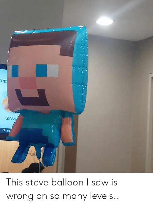 balloon: This steve balloon I saw is wrong on so many levels..