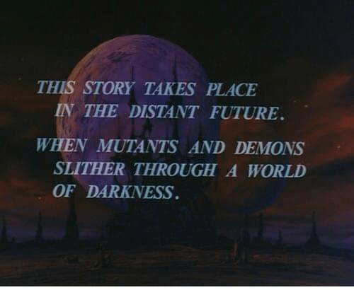 world of darkness: THIS STORY TAKES PLACE  IN THE DISTANT FUTURE  N MUTANTS AND DEMONS  SLITHER THROUGH A WORLD  OF DARKNESS