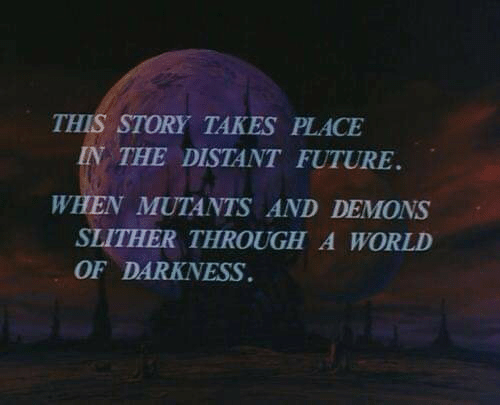 world of darkness: THIS STORY TAKES PLACE  IN THE DISTANT FUTURE  WHEN MUTANTS AND DEMONS  SLITHER THROUGH A WORLD  OF DARKNESS
