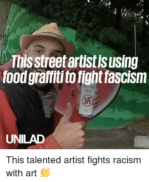 Fascism: This street artist is using  food graffiti to fight fascism  UNILAD This talented artist fights racism with art 👏