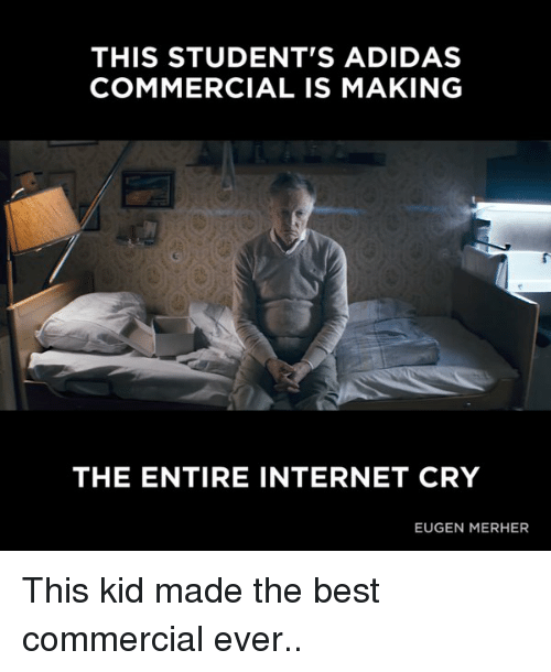 Best Commercials: THIS STUDENT'S ADIDAS  COMMERCIAL IS MAKING  THE ENTIRE INTERNET CRY  EUGEN MERHER This kid made the best commercial ever..