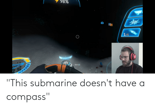 """submarine: """"This submarine doesn't have a compass"""""""