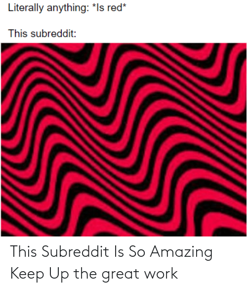 so amazing: This Subreddit Is So Amazing Keep Up the great work