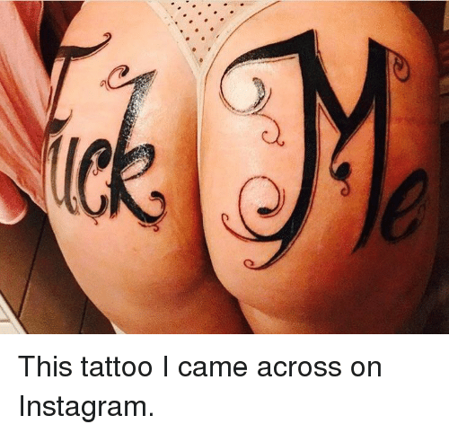 Instagram, Tattoo, and I Came