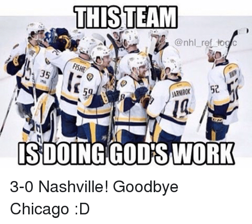 Chicago, Memes, and Work: THIS TEAM  Conhl ret dog  FISH  35  52  ISDOING GODS WORK 3-0 Nashville! Goodbye Chicago :D
